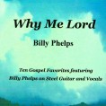 Billy Phelps – Why Me Lord